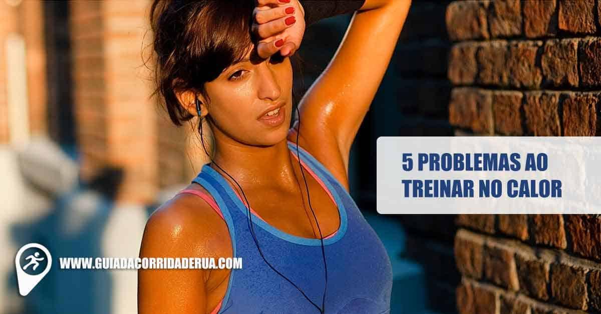 TREINAR NO CALOR: 5 PROBLEMAS AO CORRER EM ALTAS TEMPERATURAS